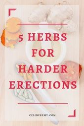 5 Herbs For Harder Erections- Herbs For ED- Céline Remy