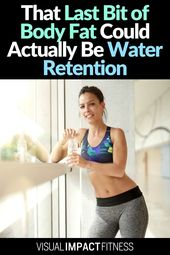 That Last Bit of Body Fat Could Actually Be Water Retention