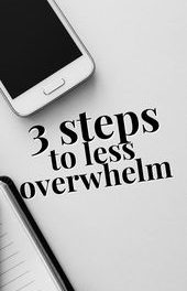 3 Steps To Less Overwhelm